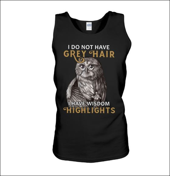 Owl i do not have grey hair i have wisdom highlights tank top