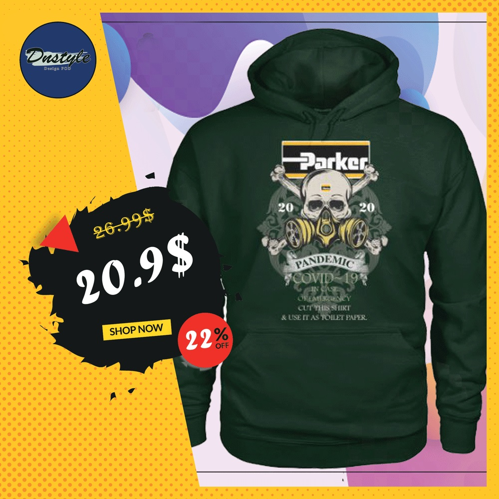 Parker pandemic covid-19 in case of emergency cut this shirt and use it as toilet paper hoodie