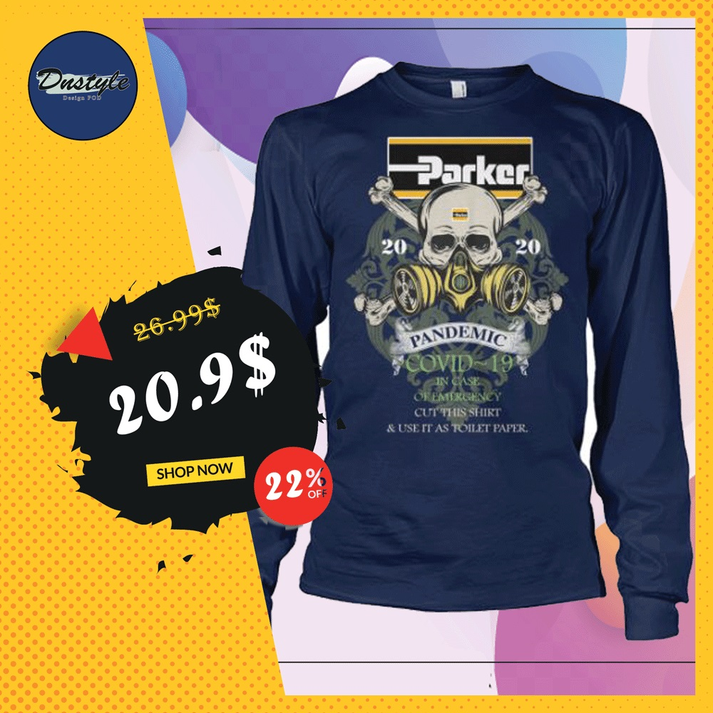 Parker pandemic covid-19 in case of emergency cut this shirt and use it as toilet paper long sleeved