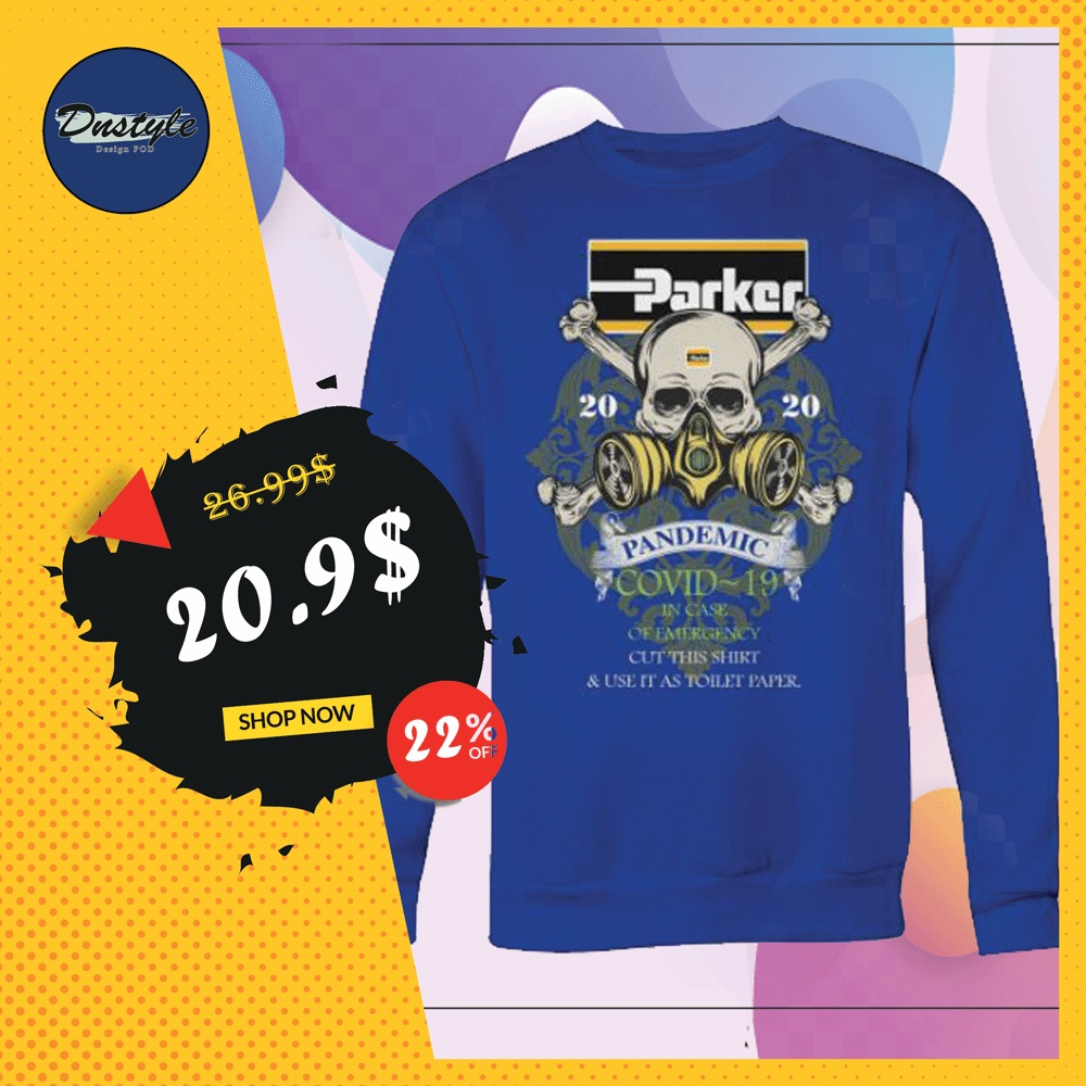 Parker pandemic covid-19 in case of emergency cut this shirt and use it as toilet paper sweater