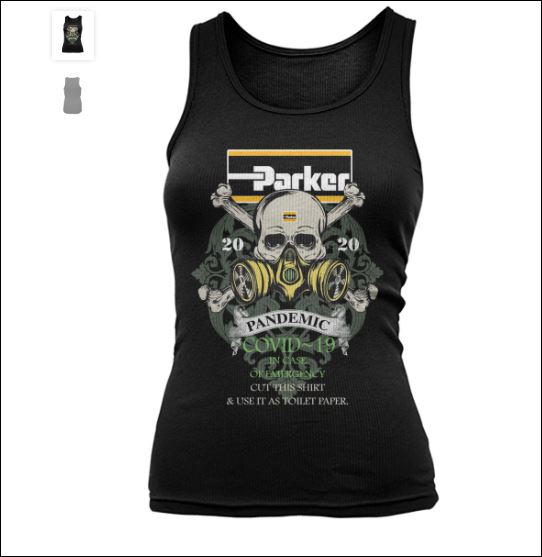 Parker pandemic covid-19 in case of emergency cut this shirt and use it as toilet paper tank top