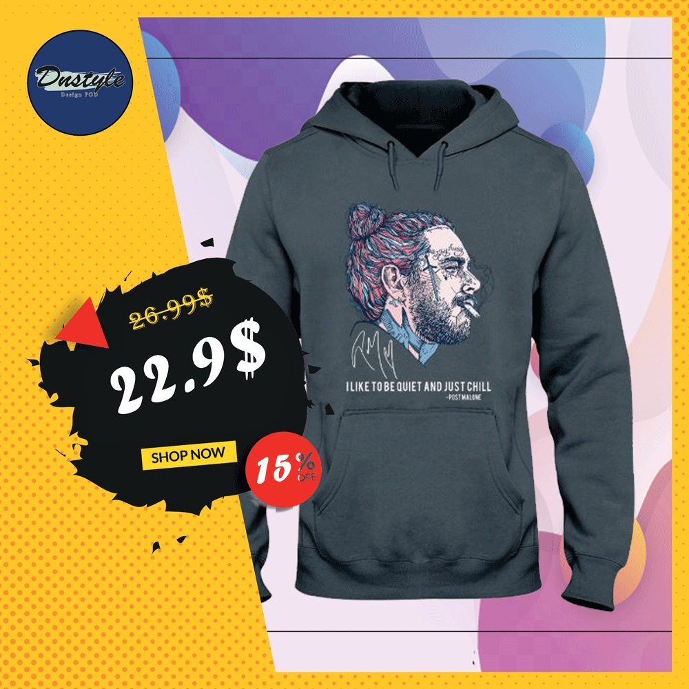Post Malone i like to be quiet and just chill signature hoodie