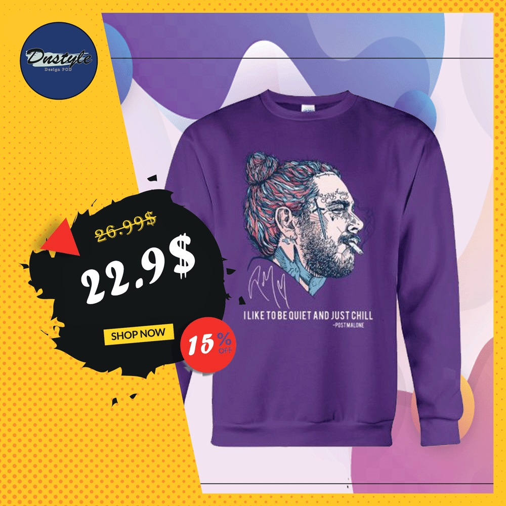 Post Malone i like to be quiet and just chill signature sweater