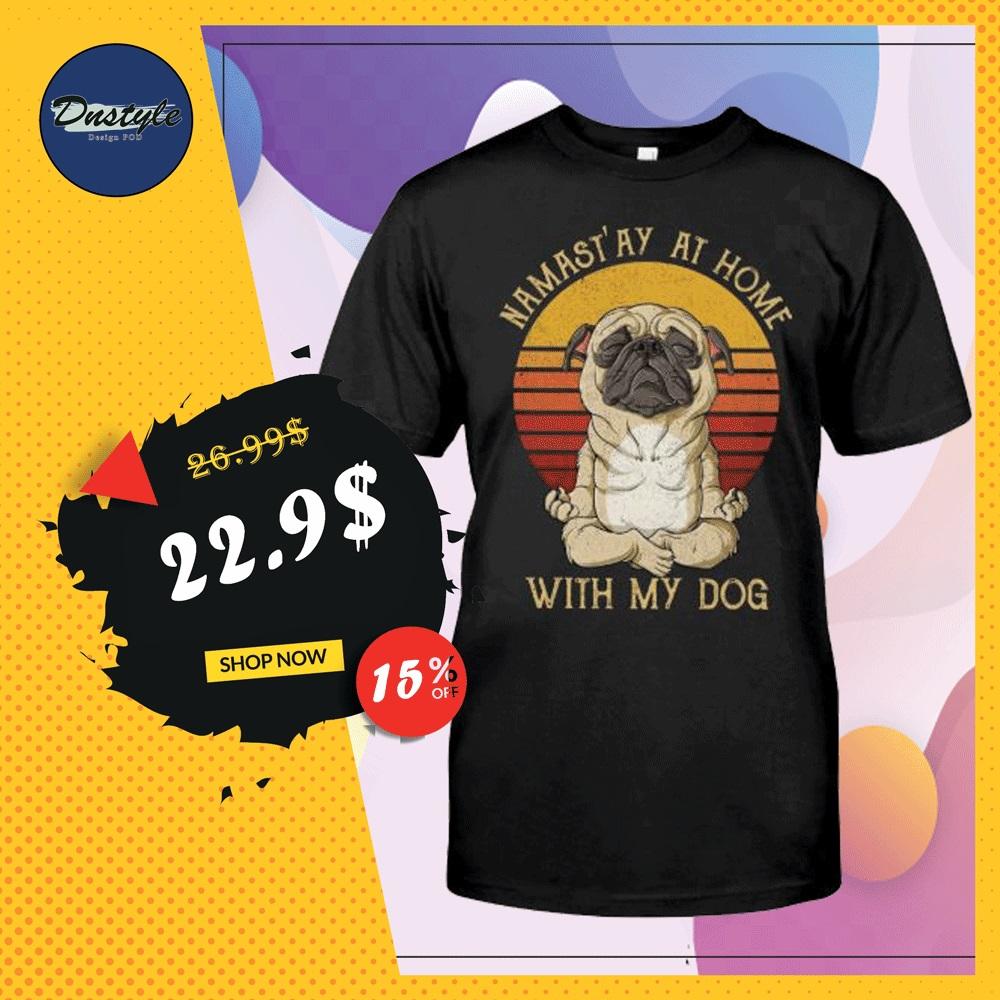 Pug namast'ay at home with my dog vintage shirt