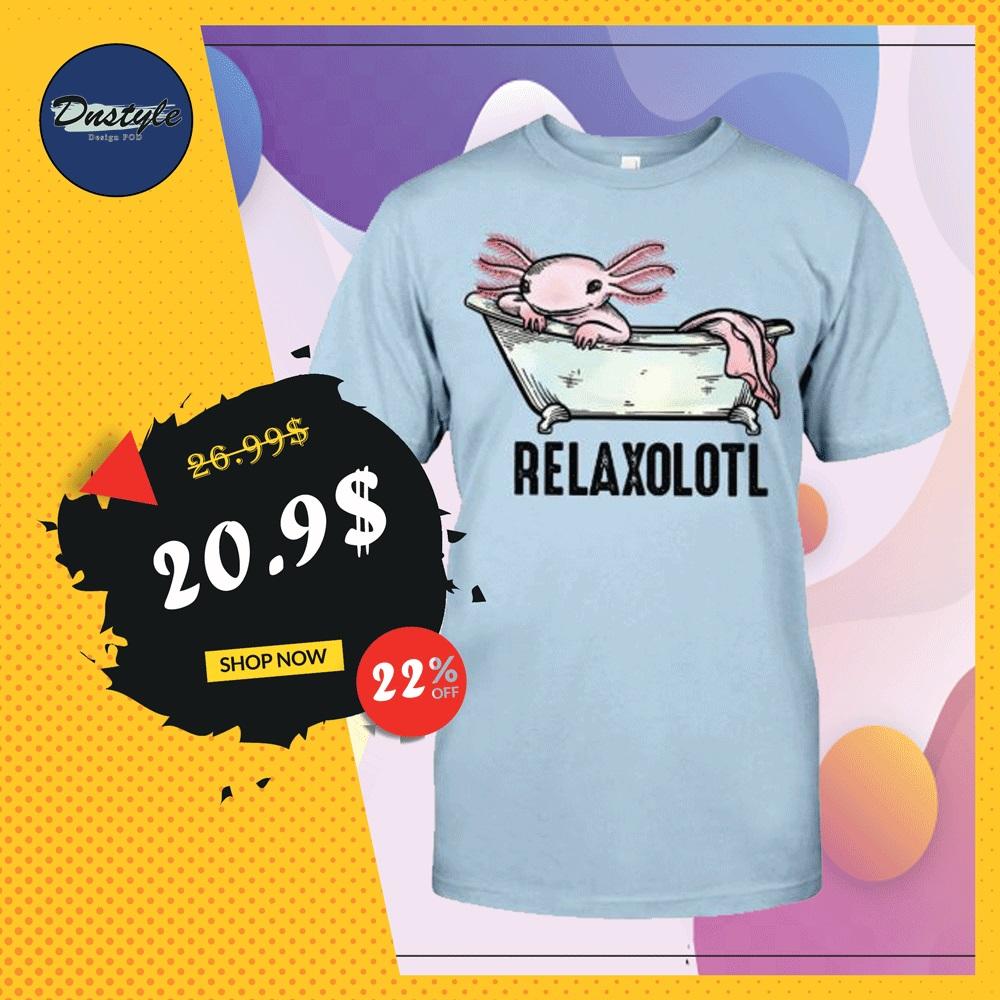 Relaxolotl shirt