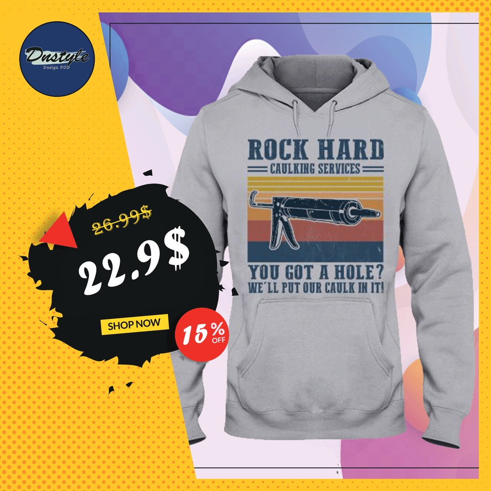 Rock hard caulking services you got a hole we'll put our caulk in it vintage hoodie