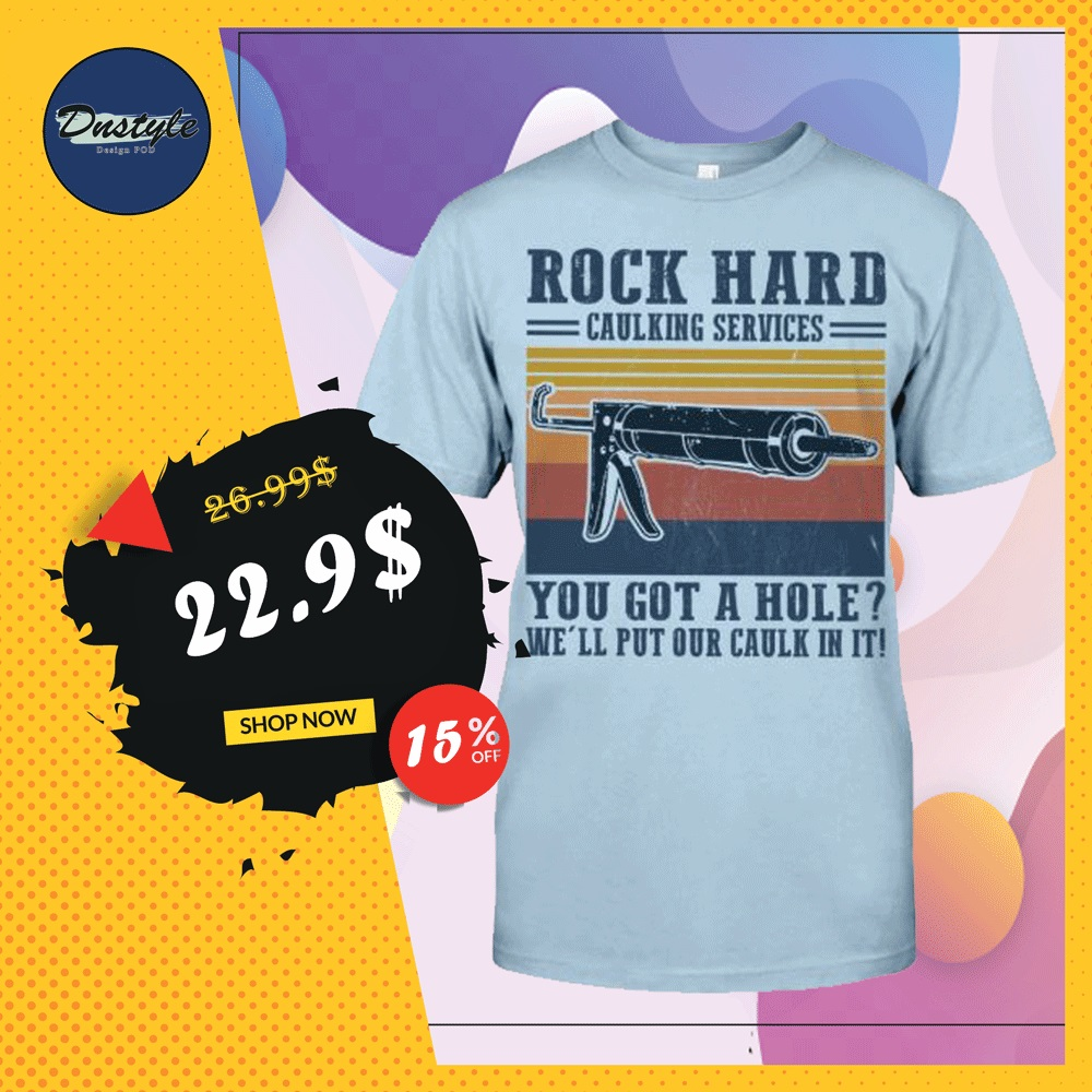 Rock hard caulking services you got a hole we'll put our caulk in it vintage shirt