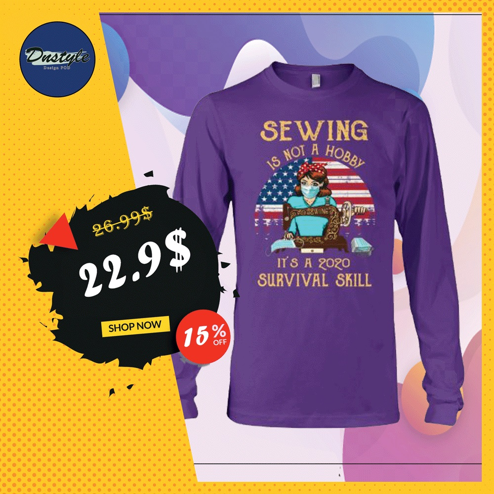 Sewing is not a hobby it's a 2020 survival skill American vintage long sleeved