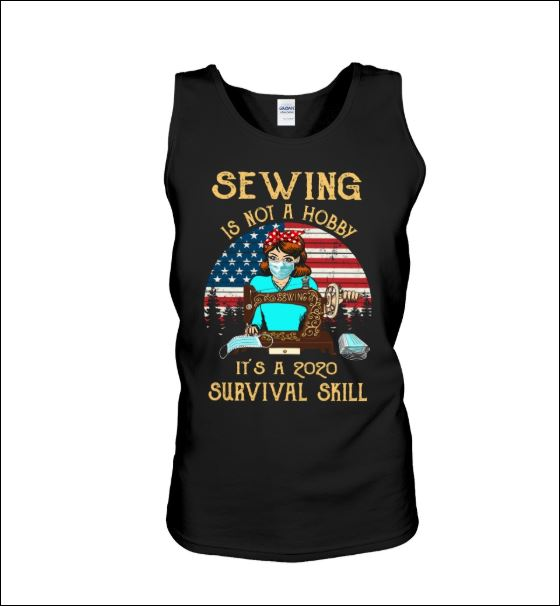 Sewing is not a hobby it's a 2020 survival skill American vintage tank top