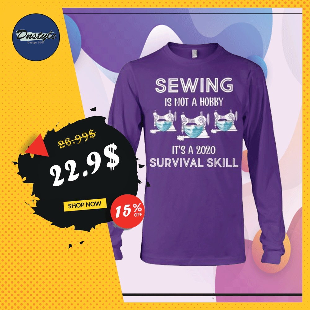 Sewing is not a hobby it's a 2020 survival skill long sleeved