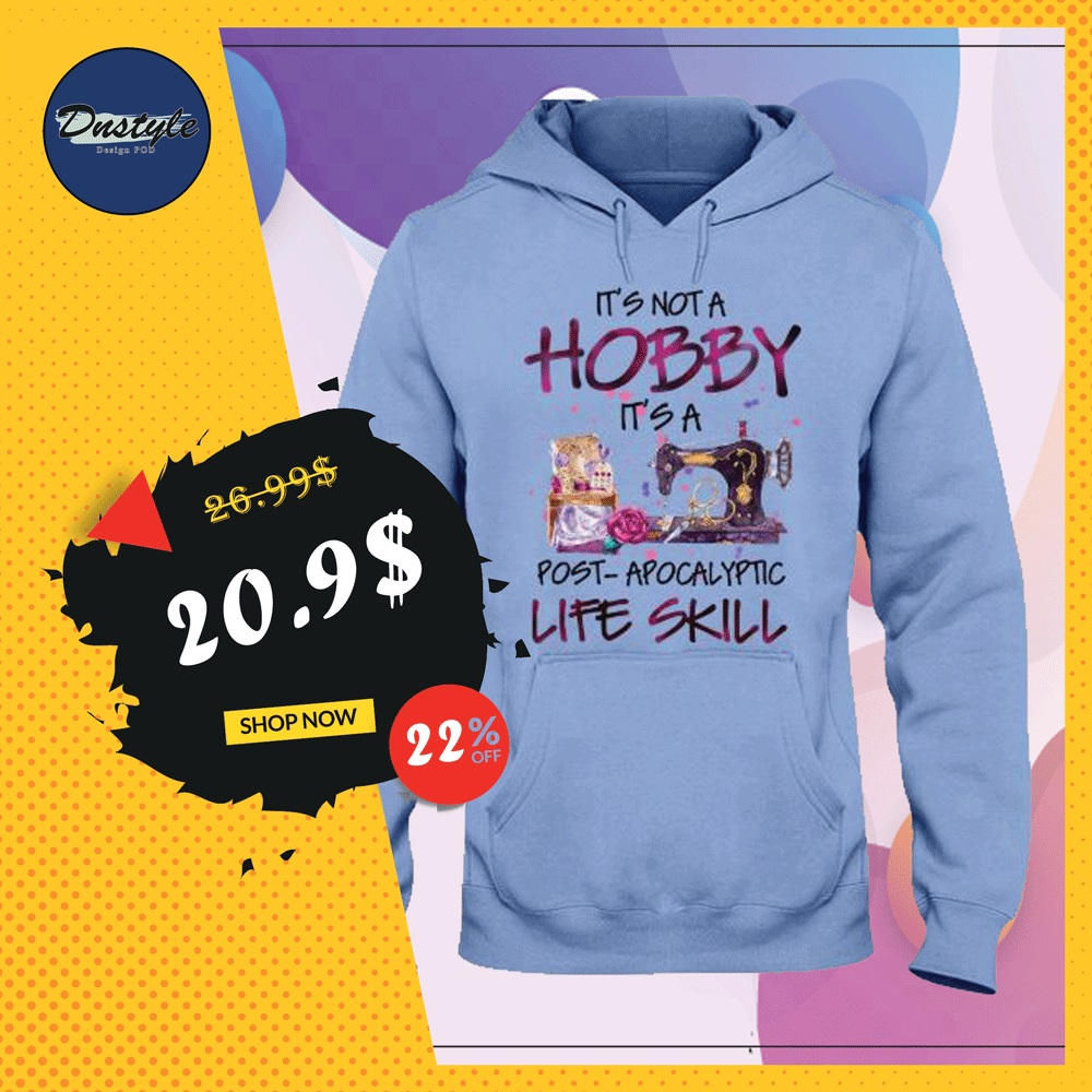 Sewing it's not a hobby it's a post apocalyptic life skill hoodie