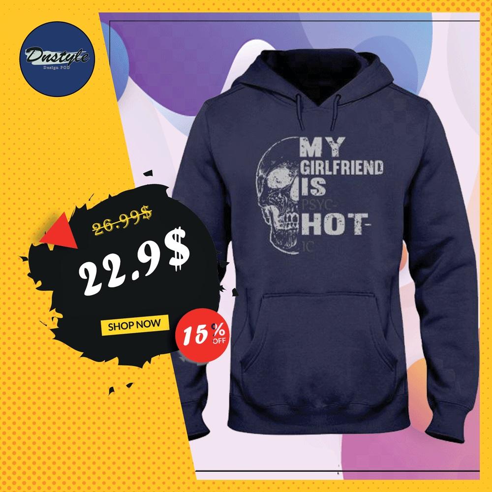 Skull my girlfriend is psychotic hoodie