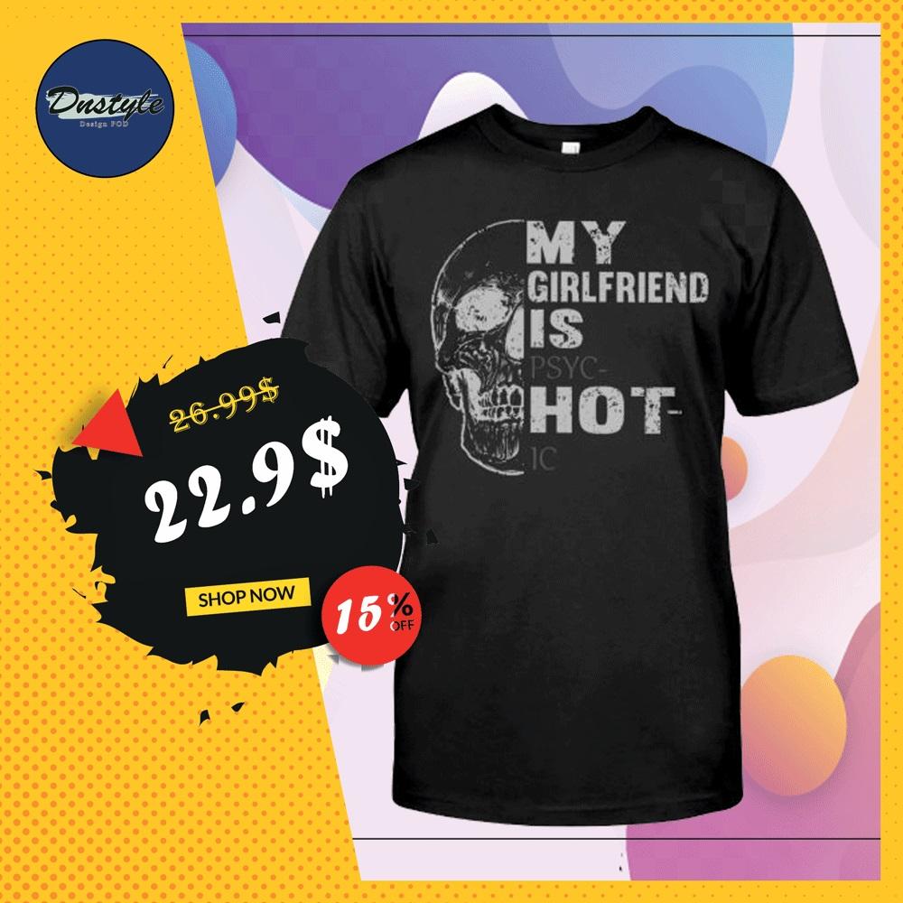 Skull my girlfriend is psychotic shirt
