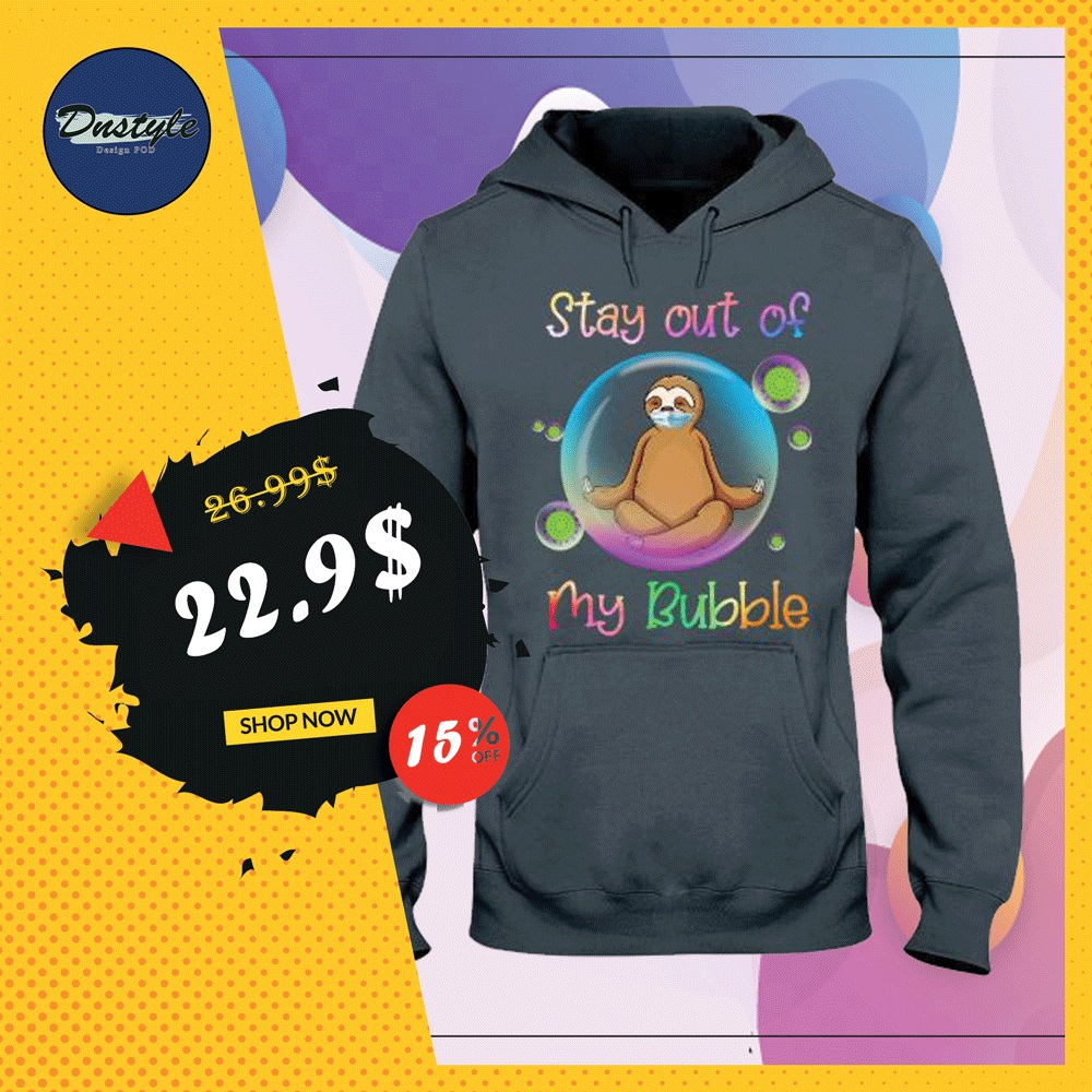 Sloth stay out of my bubble coronavirus hoodie