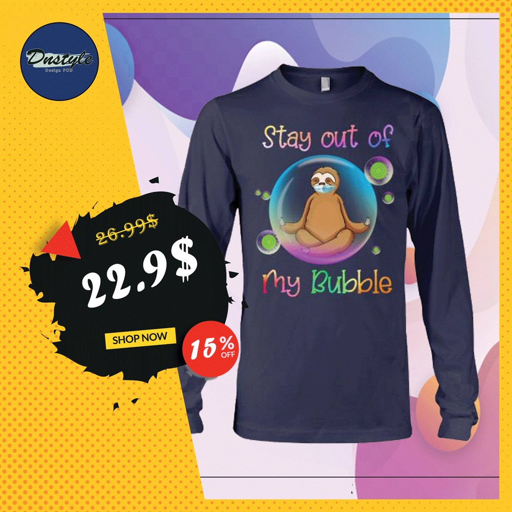 Sloth stay out of my bubble coronavirus long sleeved