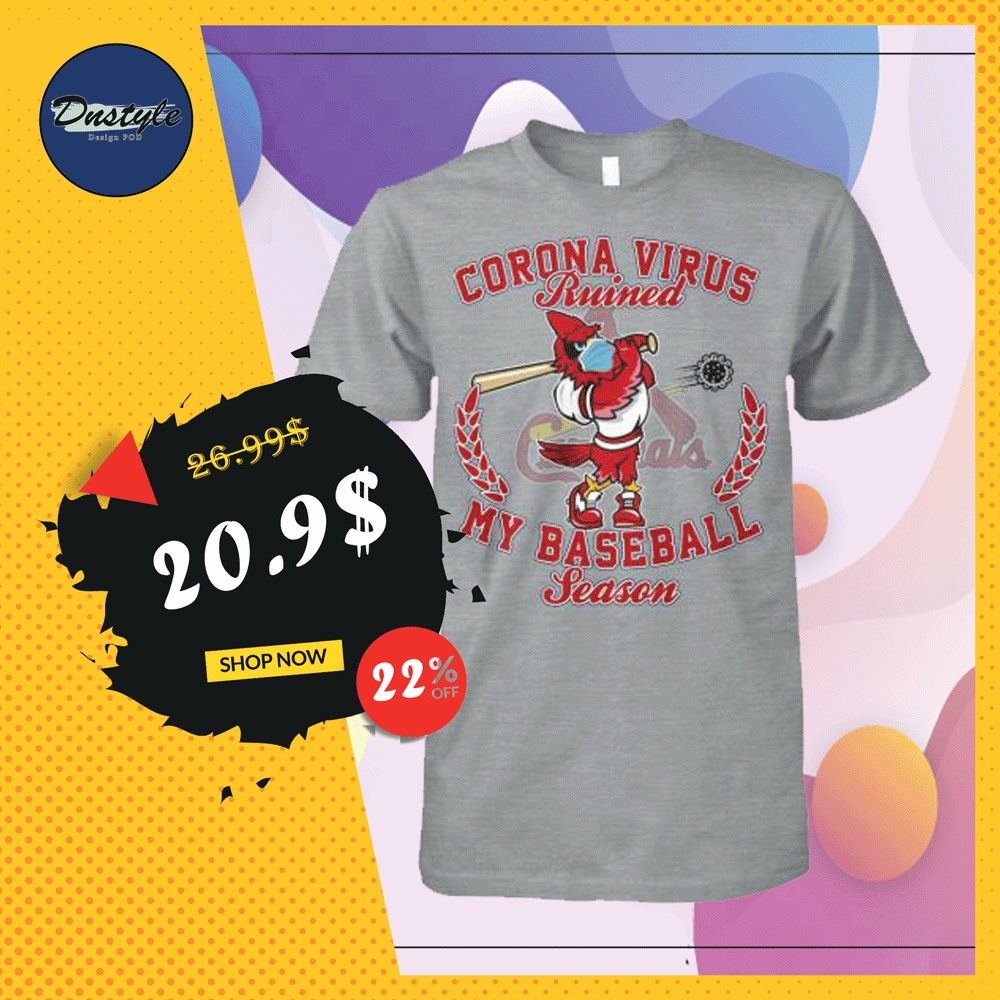 St. Louis Cardinals Corona Virus ruined my baseball season shirt
