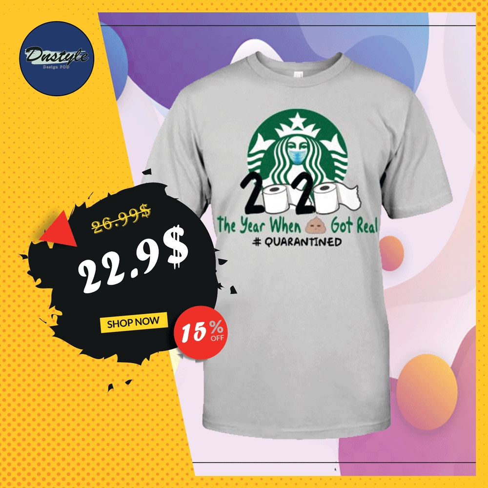 Starbuck 2020 the year when shit got real quarantined shirt