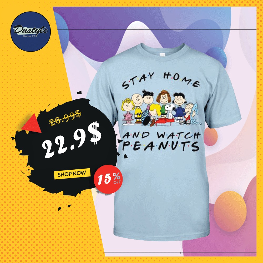 Stay home and watch Peanuts shirt
