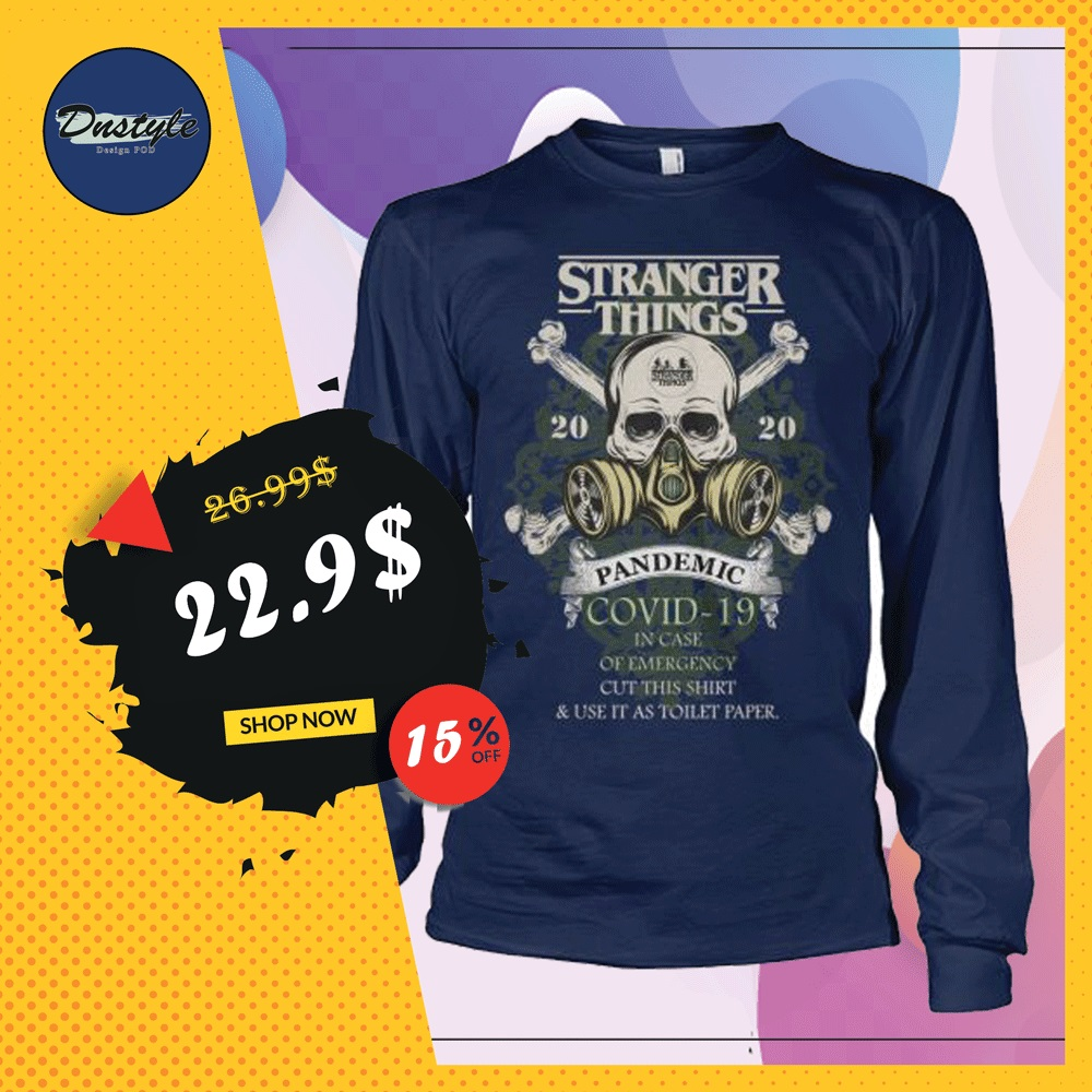 Stranger Things 2020 pandemic covid-19 in case of emergency cut this shirt and use it as toilet paper long sleeved