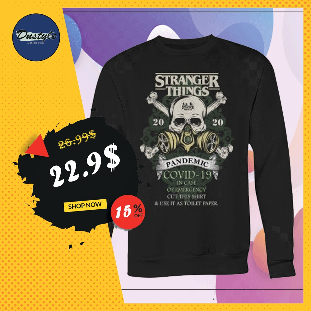 Stranger Things 2020 pandemic covid-19 in case of emergency cut this shirt and use it as toilet paper sweater