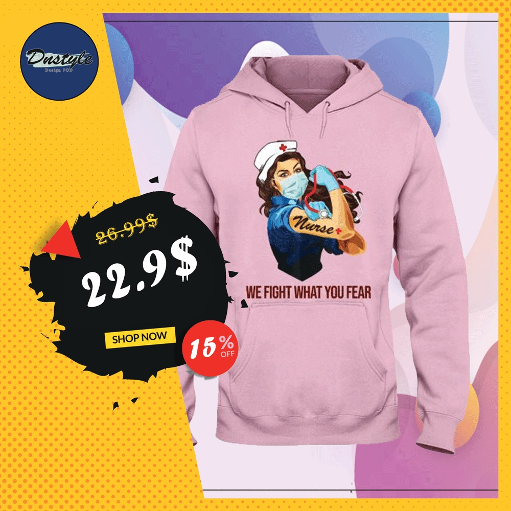 Strong nurse we fight what you fear hoodie