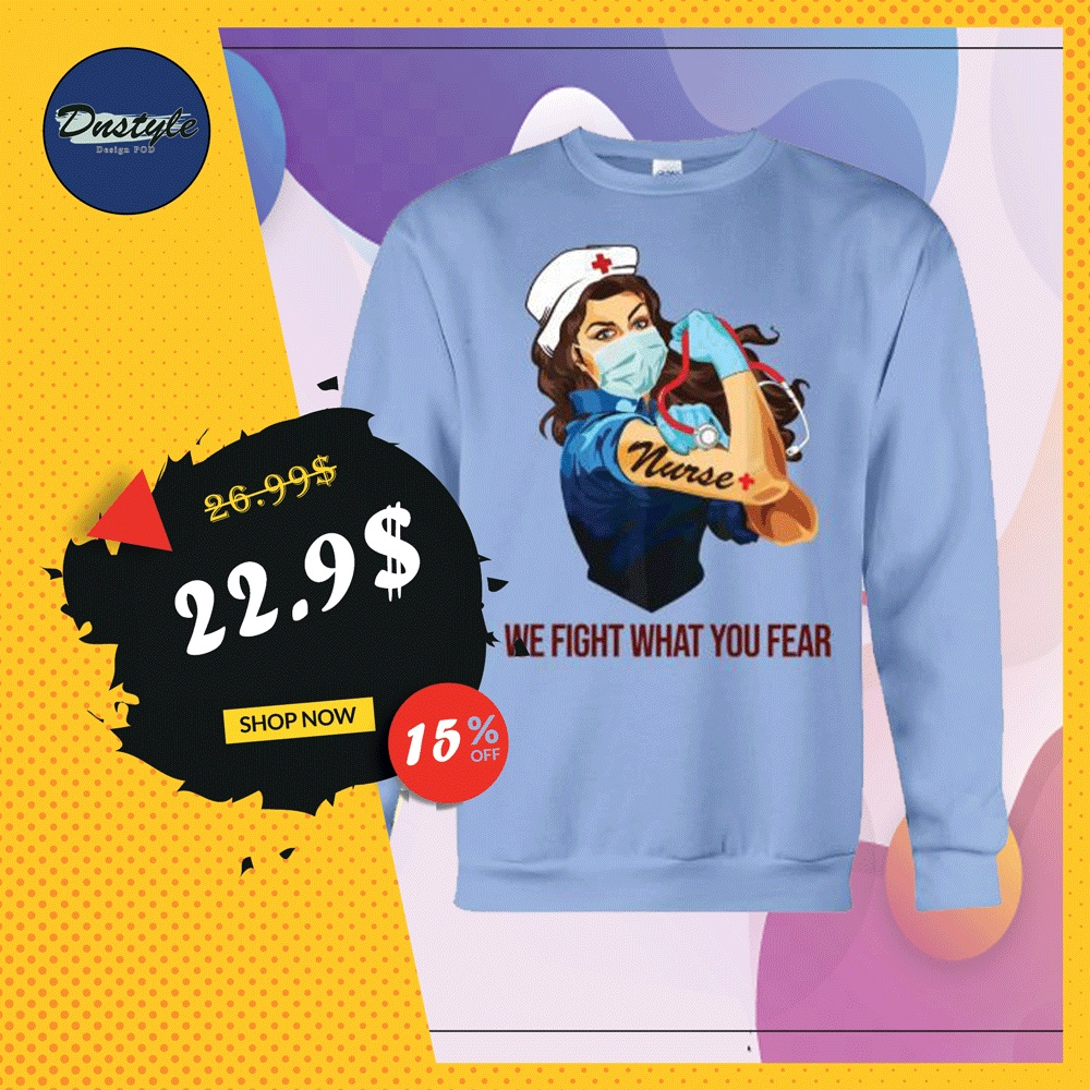 Strong nurse we fight what you fear sweater