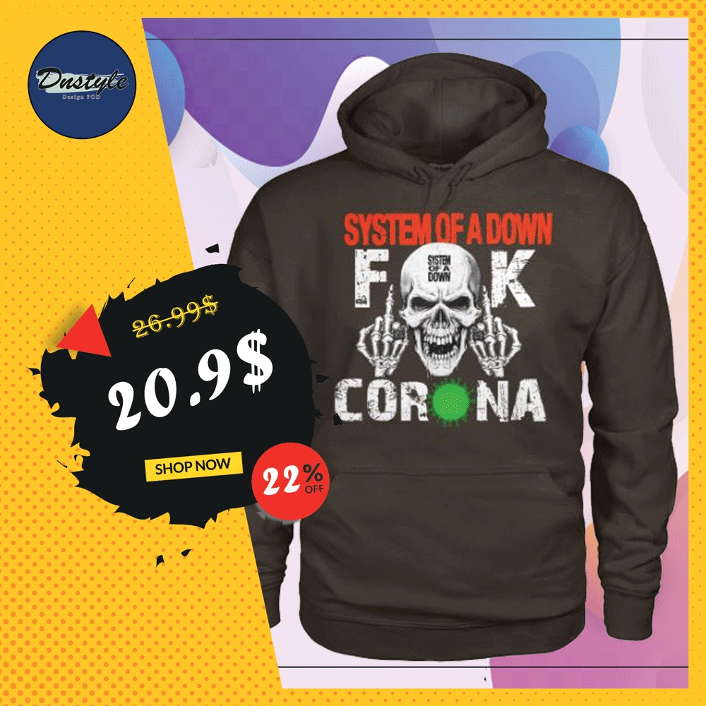 System of a down fuck corona hoodie