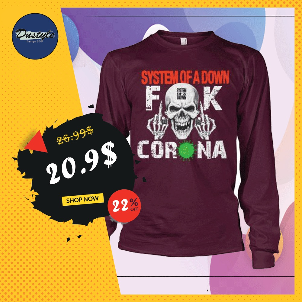 System of a down fuck corona long sleeved