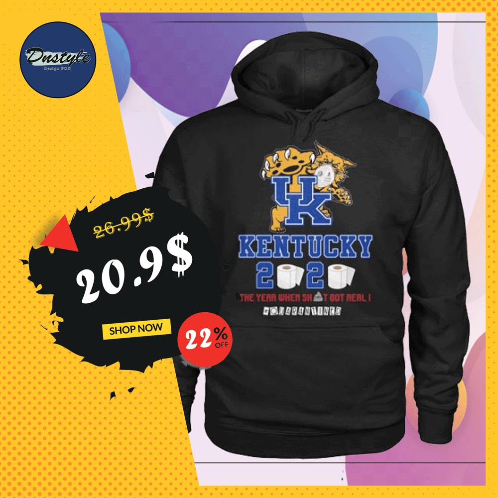 UK Kentucky 2020 the year when shit got real quarantined hoodie