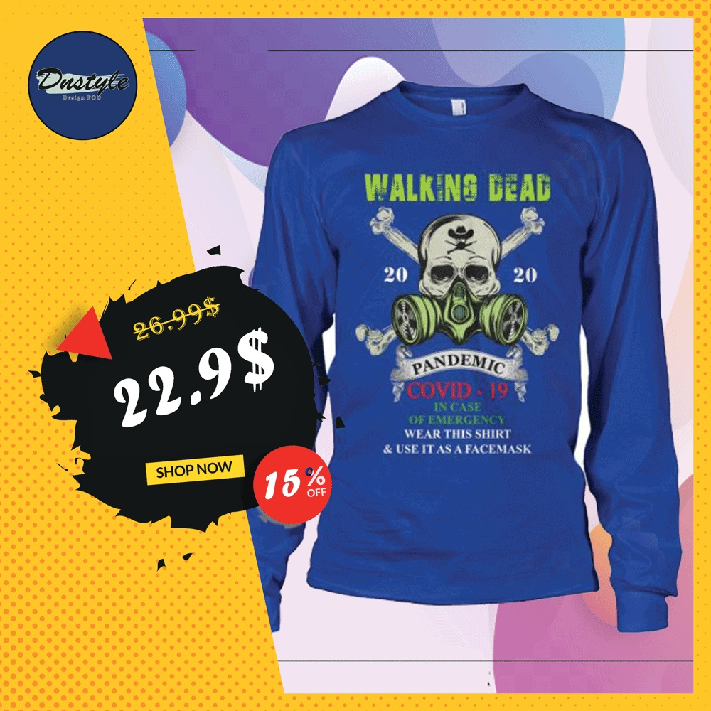 Walking Dead pandemic covid-19 in case of emergency wear this shirt and use it as a face mask long sleeved