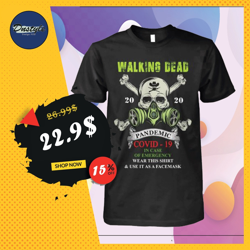 Walking Dead pandemic covid-19 in case of emergency wear this shirt and use it as a face mask shirt
