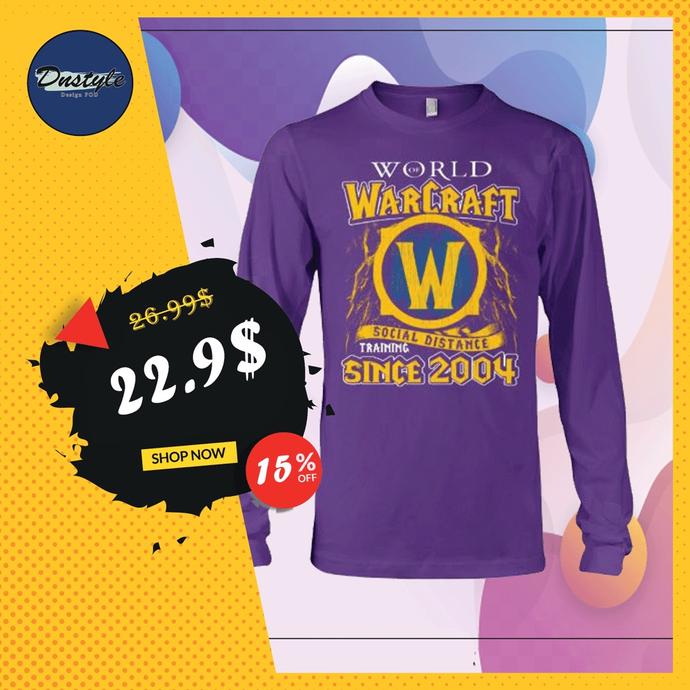 World of Warcraft social distance training since 2004 long sleeved
