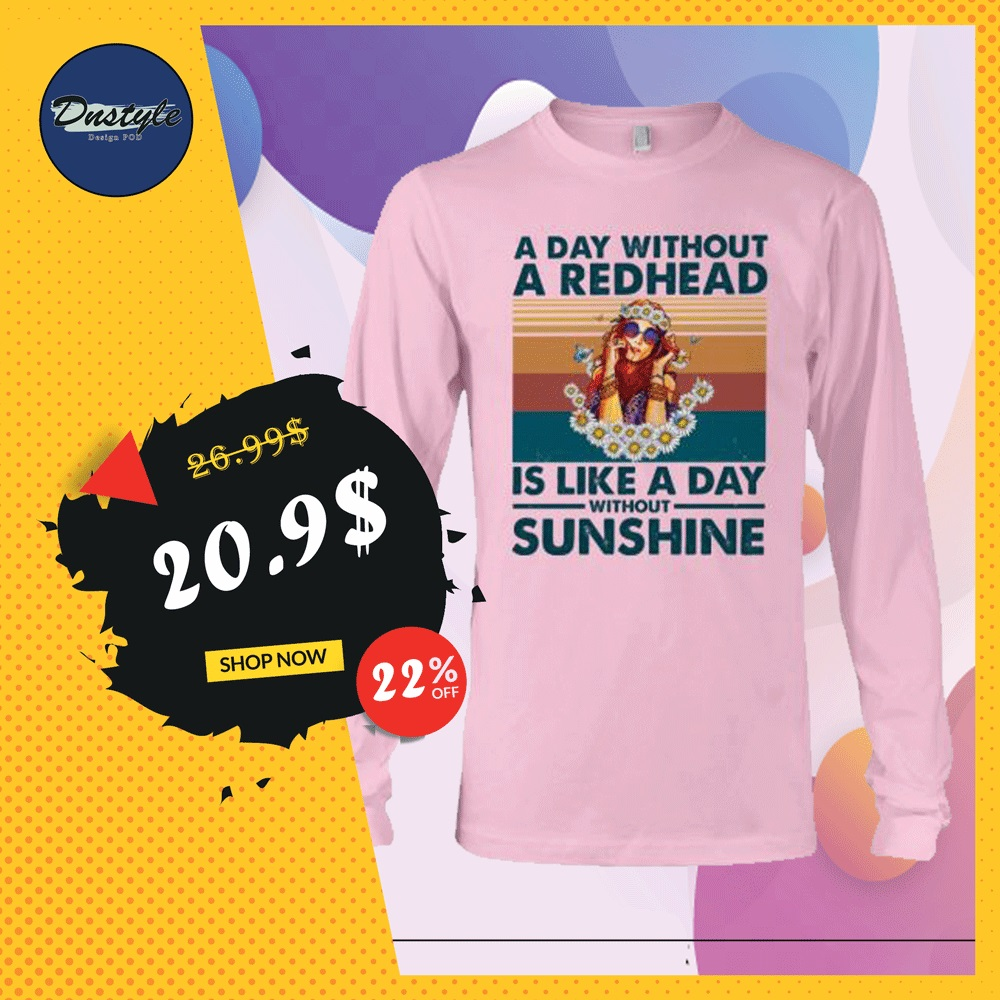 A day without a redhead is like a day without sunshine long sleeved