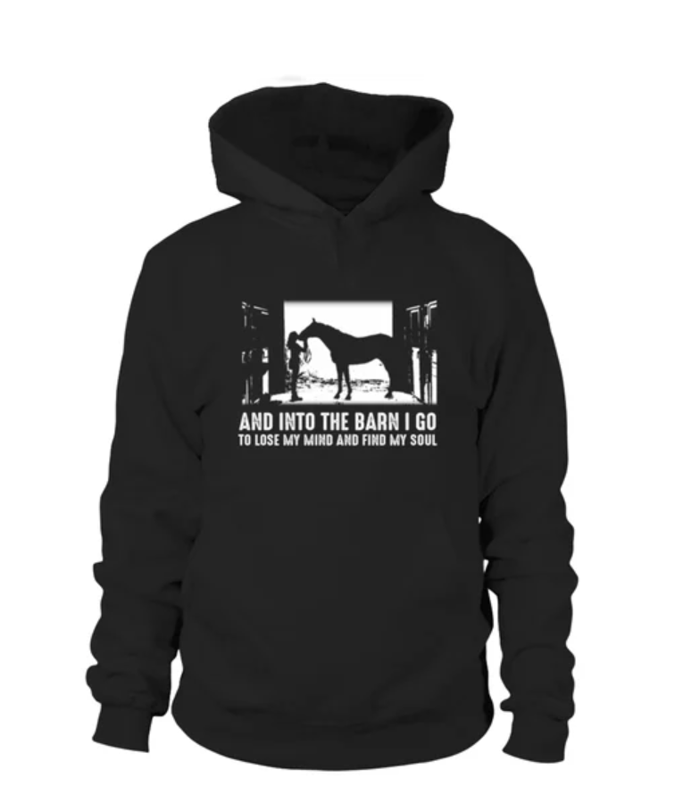 And into the barn i go to lost my mind and find my soul hoodie