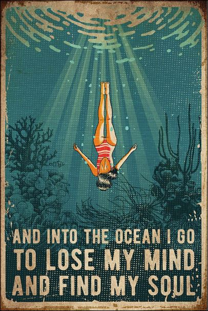 And into the ocean i go to lose my mind and find my soul poster