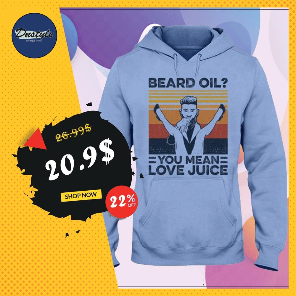 Beard oil you mean love juice vintage hoodie