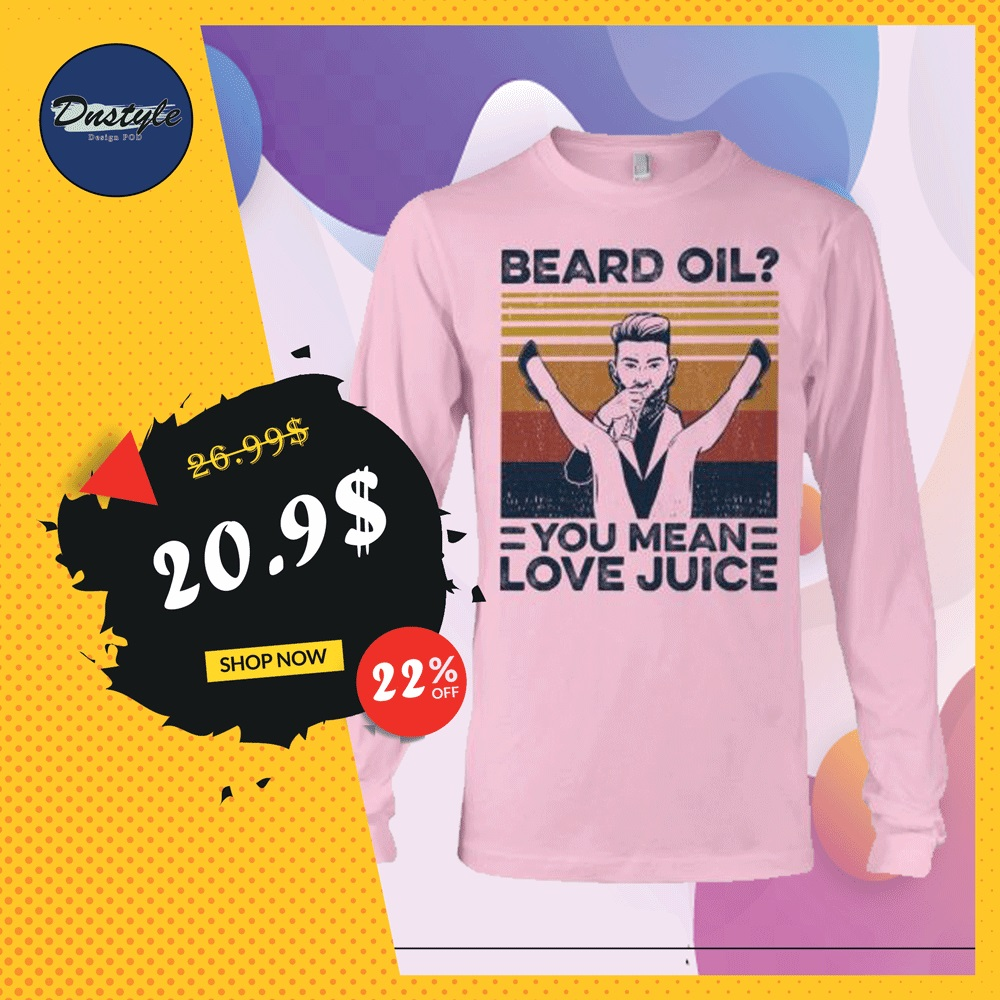 Beard oil you mean love juice vintage long sleeved