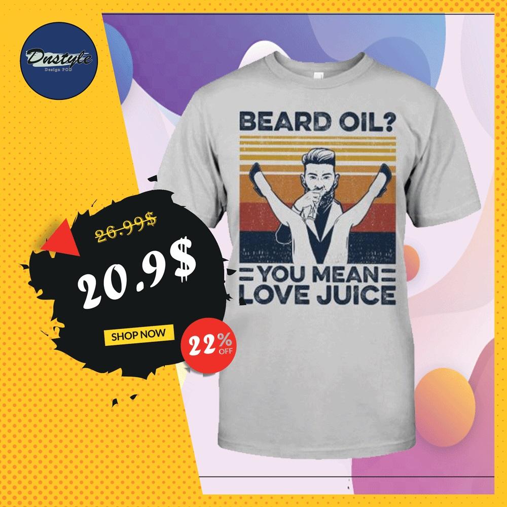 Beard oil you mean love juice vintage shirt