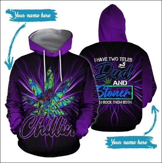 Chillin i have two titles dad and stoner 3D hoodie