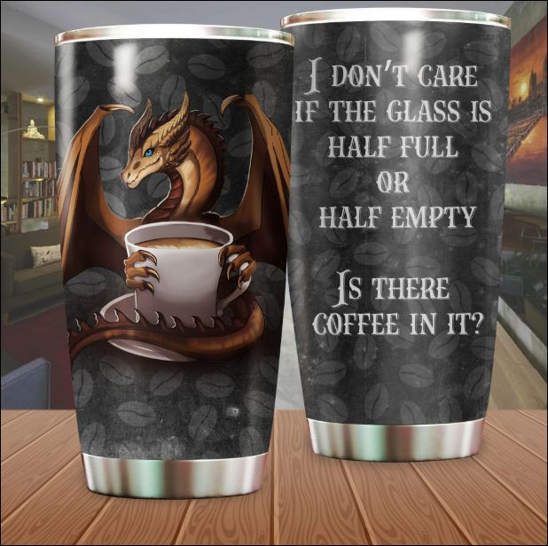 Dragon i don't care if the glass is half full or half empty tumbler