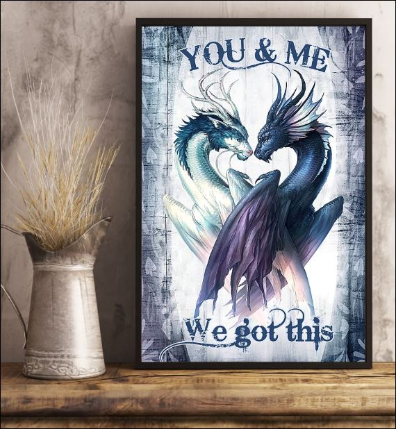 Dragon you and me we got this poster 2