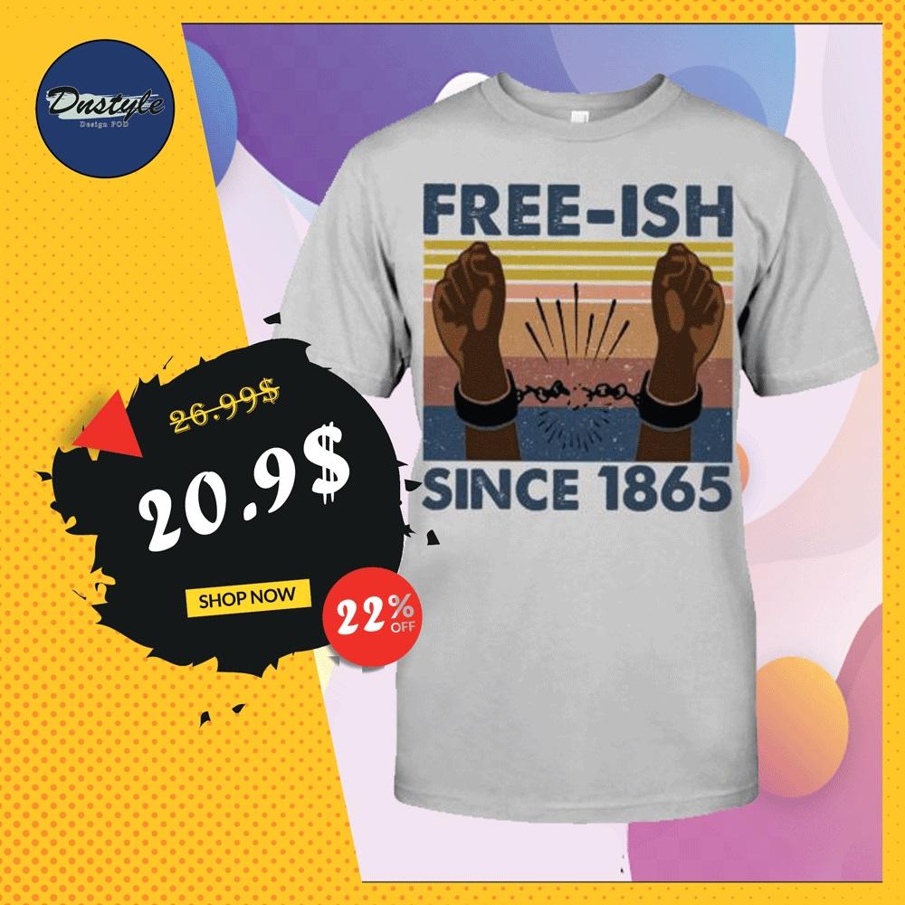 Free ish since 1865 shirt