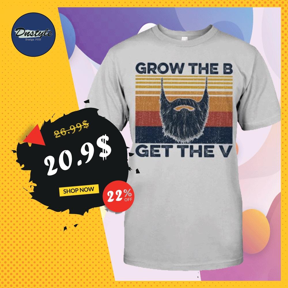 Grow the B get the V vintage shirt