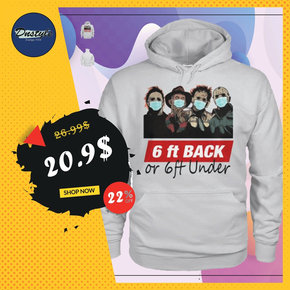 Horror characters 6ft back or 6ft under hoodie