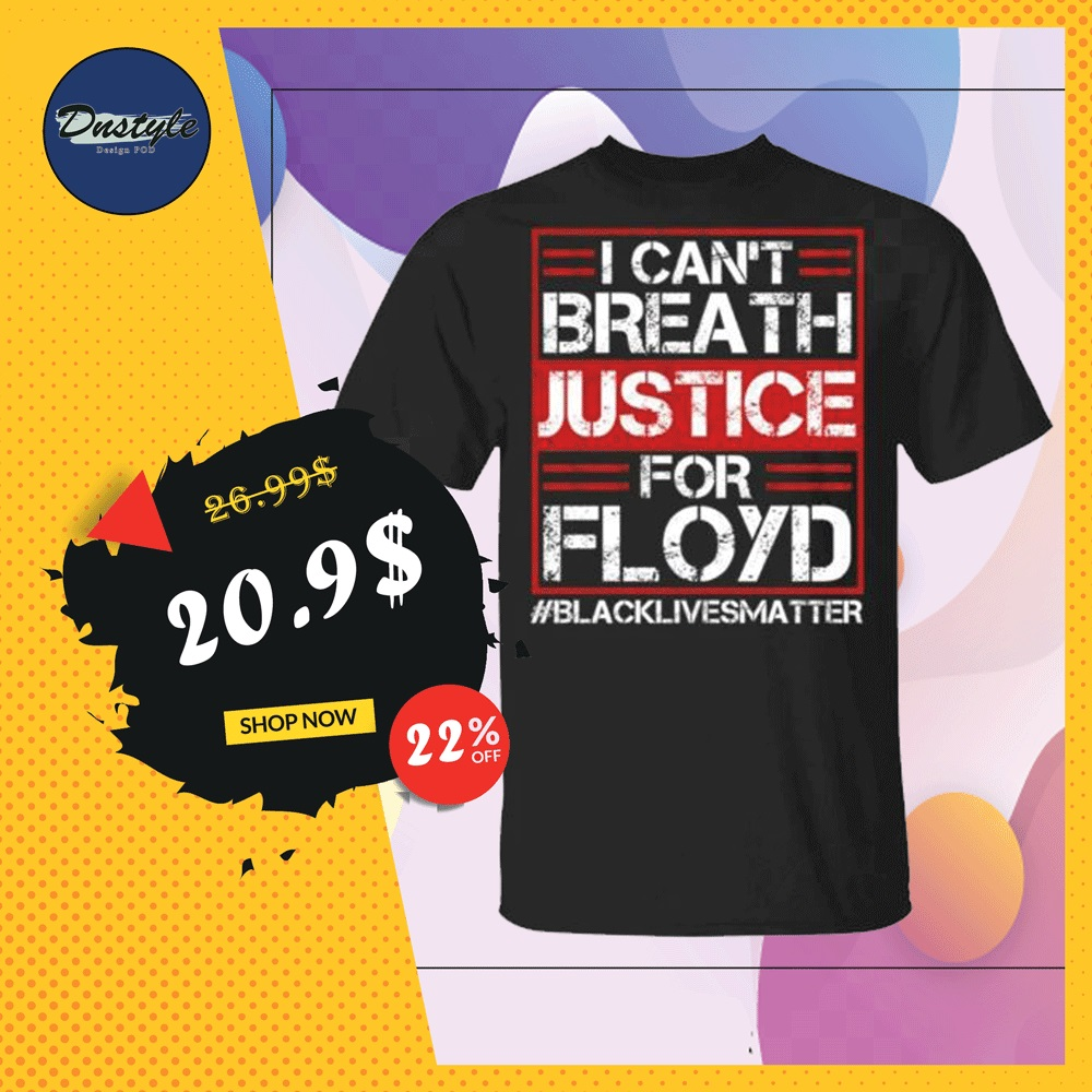 I can't breath justice for Floyd shirt