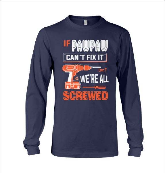 If pawpaw can't fix it we're all screwed long sleeved