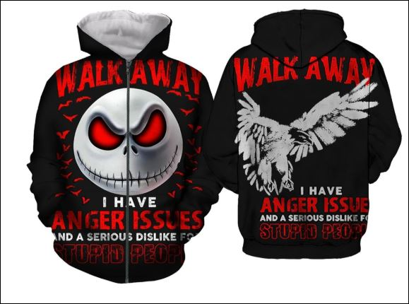Jack Skellington walk away i have anger issues and a serious dislike for stupid people 3D zip hoodie