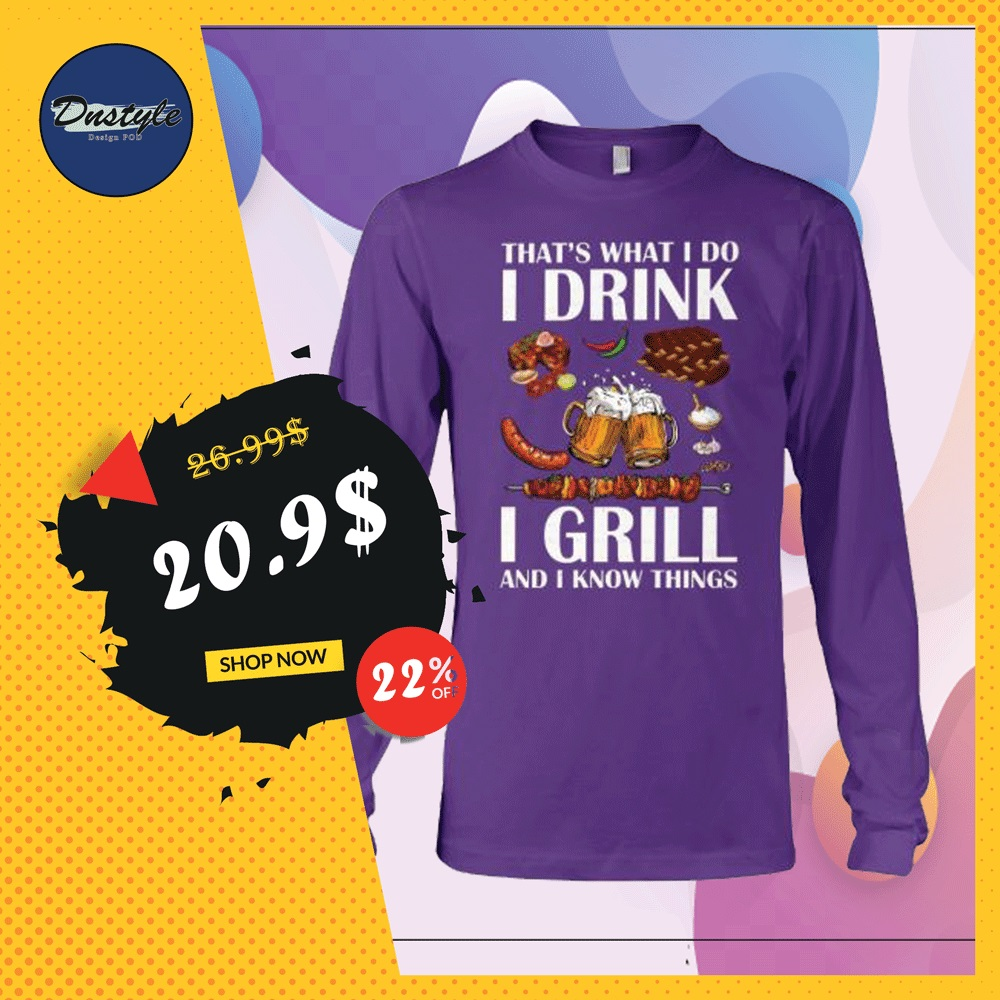 That's what i do i drink i grill and i know things long sleeved