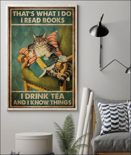 That's what i do i read books i drink tea and i know things poster 1
