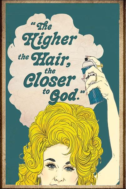 The higher the hair the closer to god poster